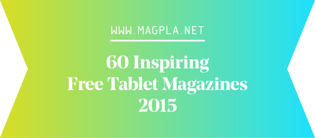 www.MagPla.net 60 Inspiring Free Tablet Magazines